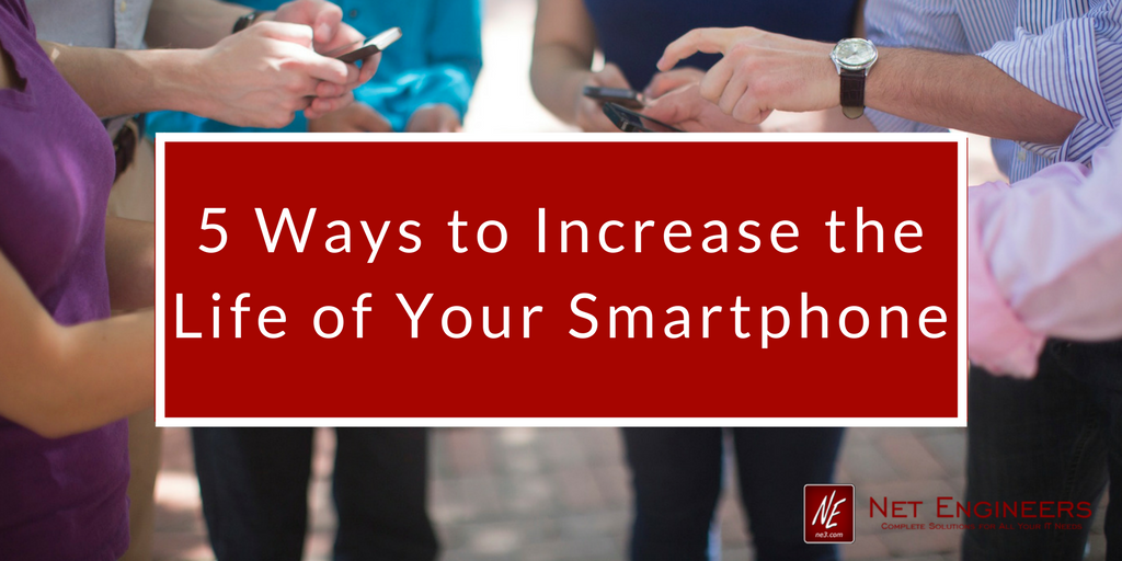 5 Ways to Increase the Life of Your Smartphone
